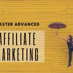 10 Steps to Mastering Advanced Affiliate Marketing