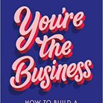 You're the Business How to Build a Successful Career - Written by Anna Codrea-Rado.